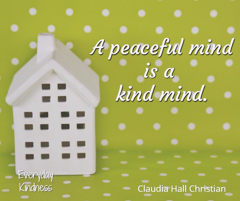 A peaceful mind is a kind mind.