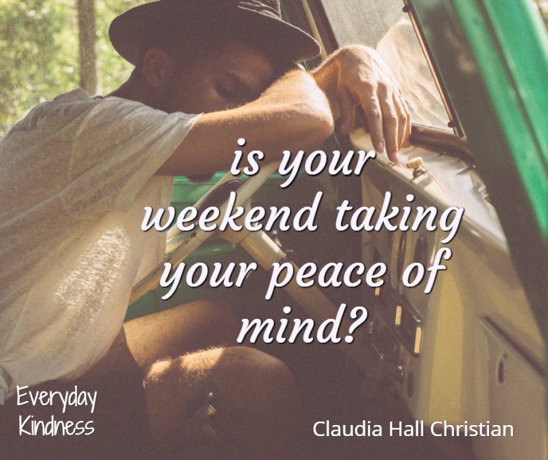 Is your weekend enhancing or diminishing your peace
