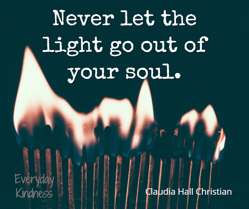 Never let the light go out of your soul