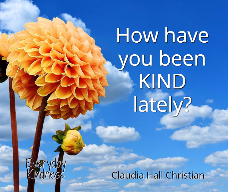 How have you been kind lately?