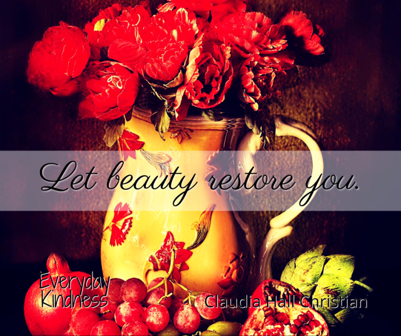 Let beauty restore you.