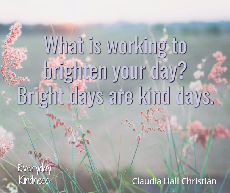 A bright day is a kind day.