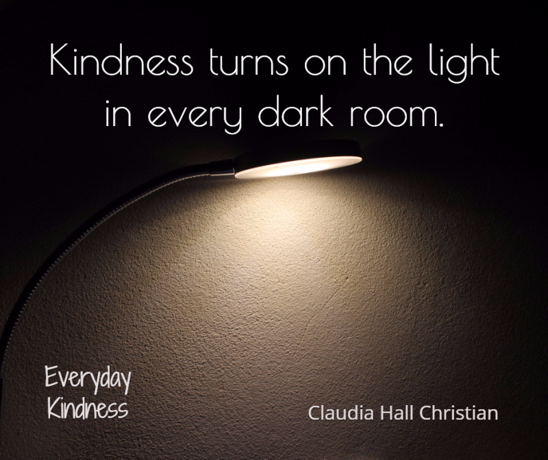 Kindness turns on the light in every dark room.