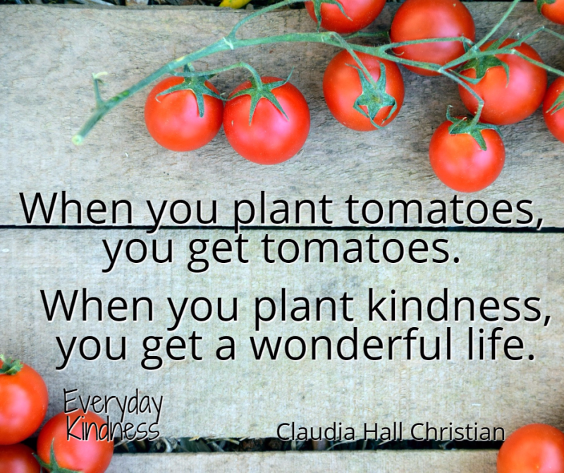 Plant kindness and you'll get a wonderful life