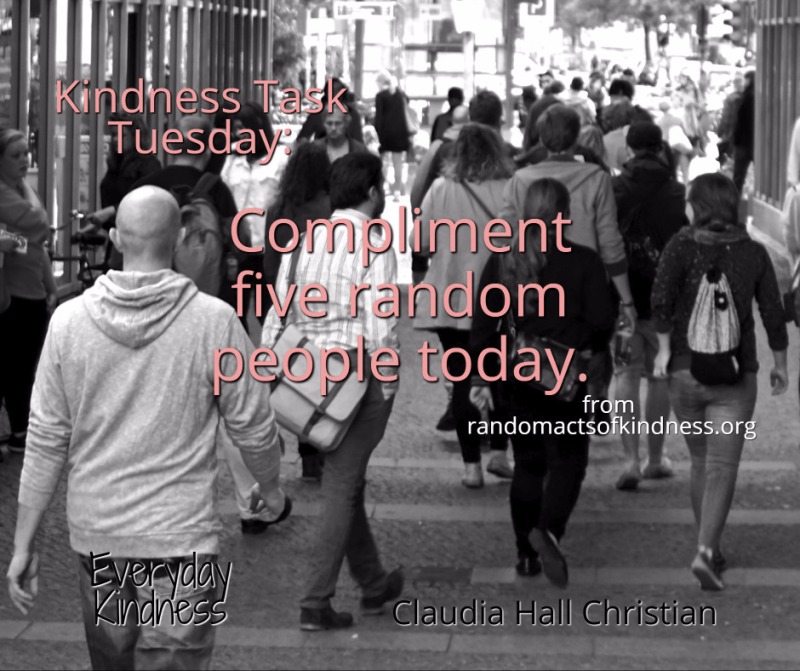 Kindness Task Tuesday -- compliment 5 random people today.