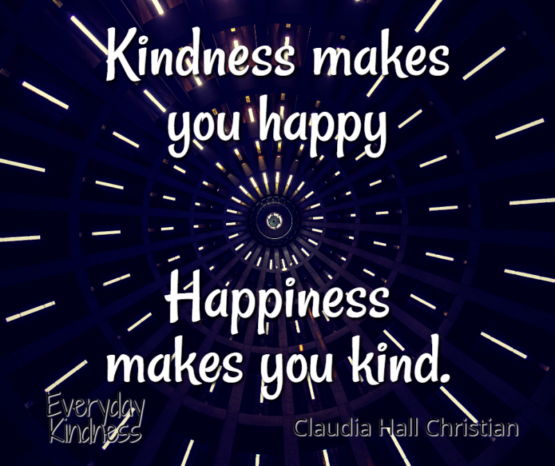 Kindness makes you happy; happiness makes you kind