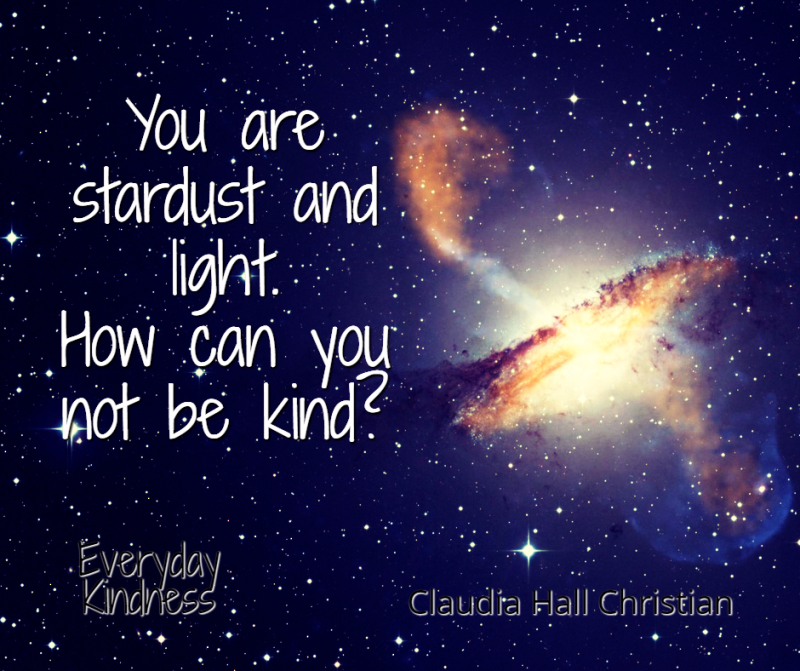 You are stardust and light
