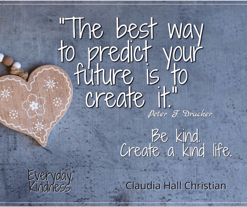 Create a kind future by being kind now.