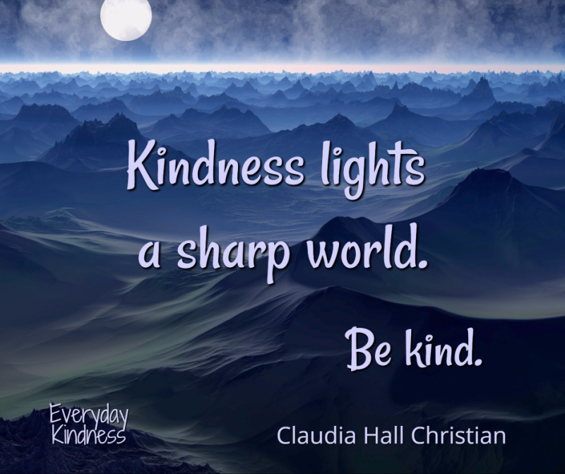 The world is sharp. Be kind