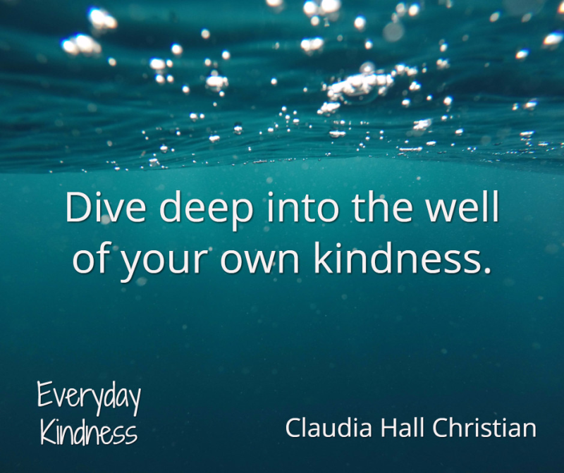 Dive deep in your well of kindness
