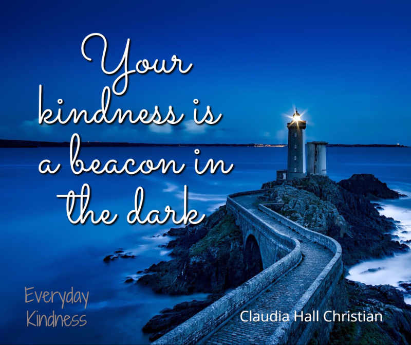 Your kindness s a beacon in the dark