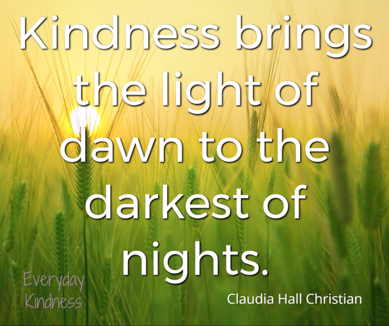 Kindness brings the light of dawn to the darkest of nights