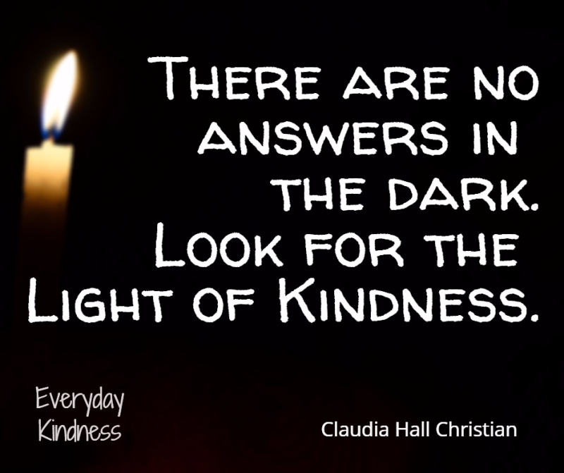 Look for the light of kindness in the dark