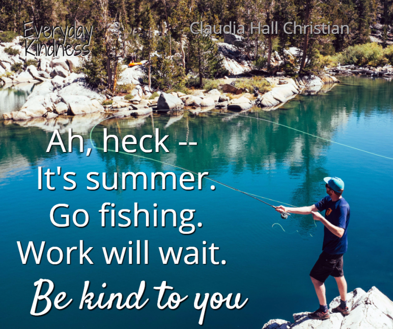 It's summer -- go fishing
