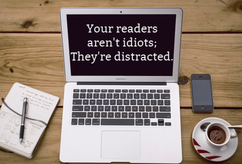 Your readers aren't idiots; they are distracted!