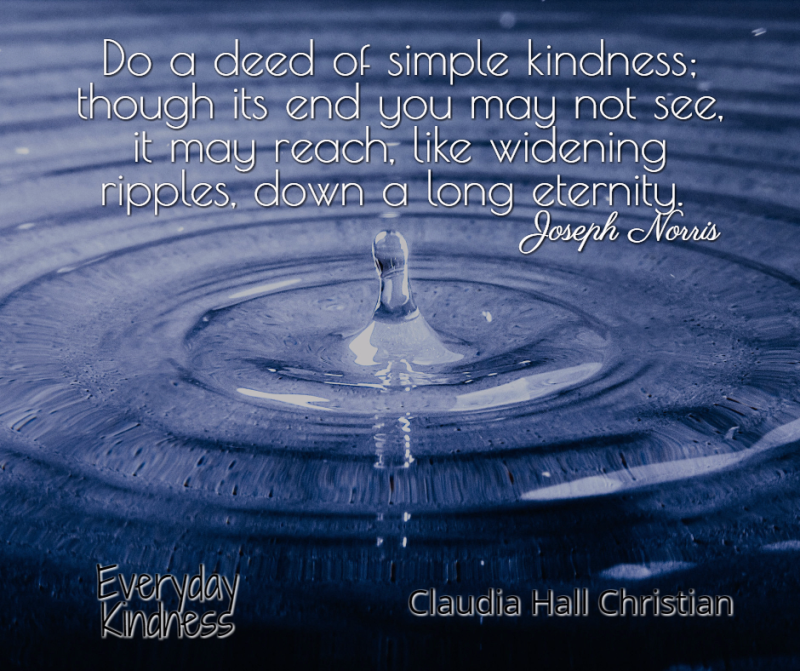 Your kindness creates ripples through eternity