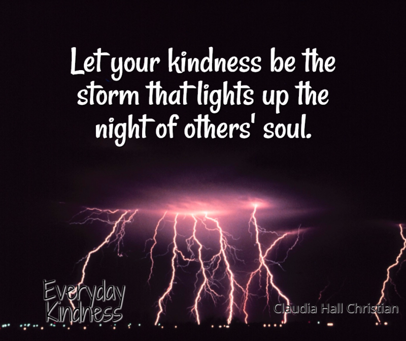 Let your kindness be the storm that lights up the night