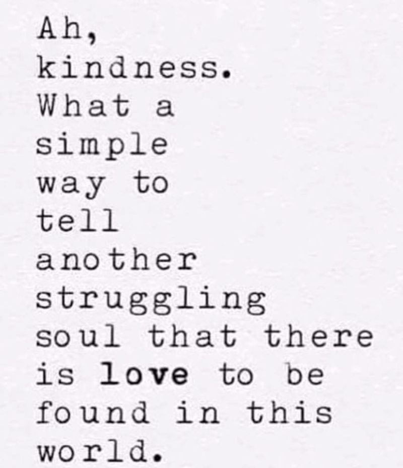Ah, Kindness.. What a simple way...